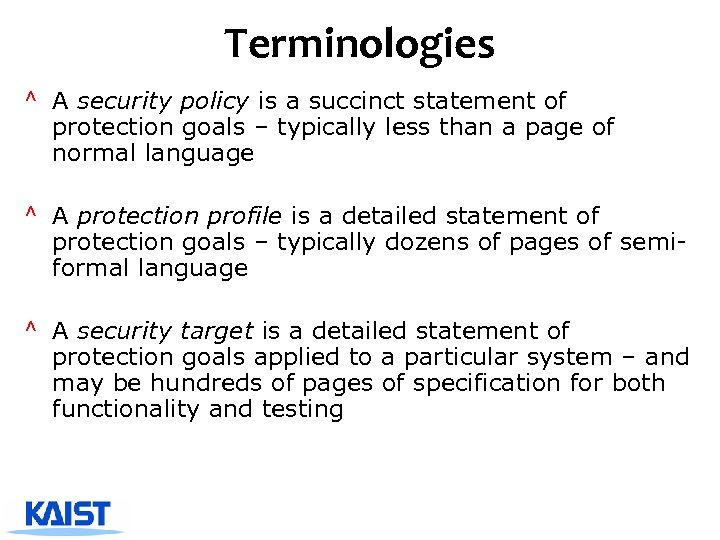 Terminologies ^ A security policy is a succinct statement of protection goals – typically