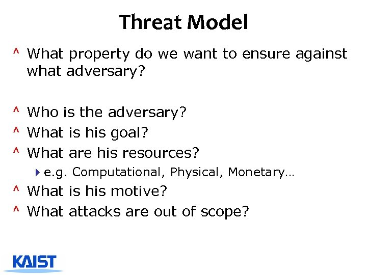 Threat Model ^ What property do we want to ensure against what adversary? ^