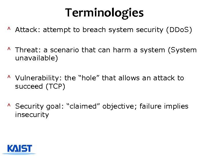 Terminologies ^ Attack: attempt to breach system security (DDo. S) ^ Threat: a scenario