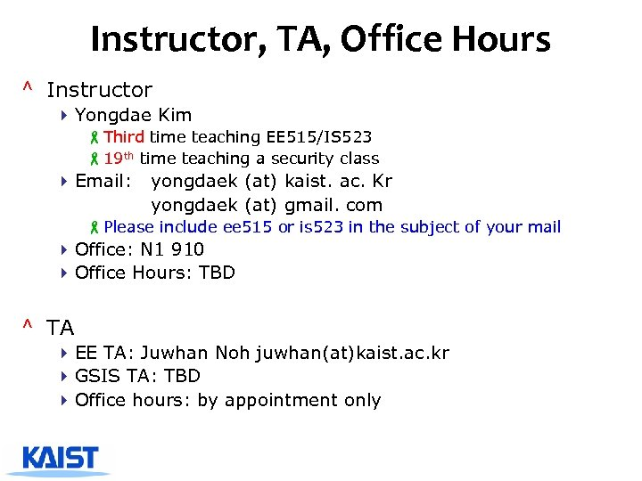 Instructor, TA, Office Hours ^ Instructor 4 Yongdae Kim -Third time teaching EE 515/IS