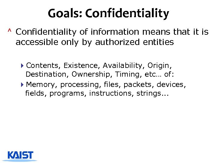 Goals: Confidentiality ^ Confidentiality of information means that it is accessible only by authorized