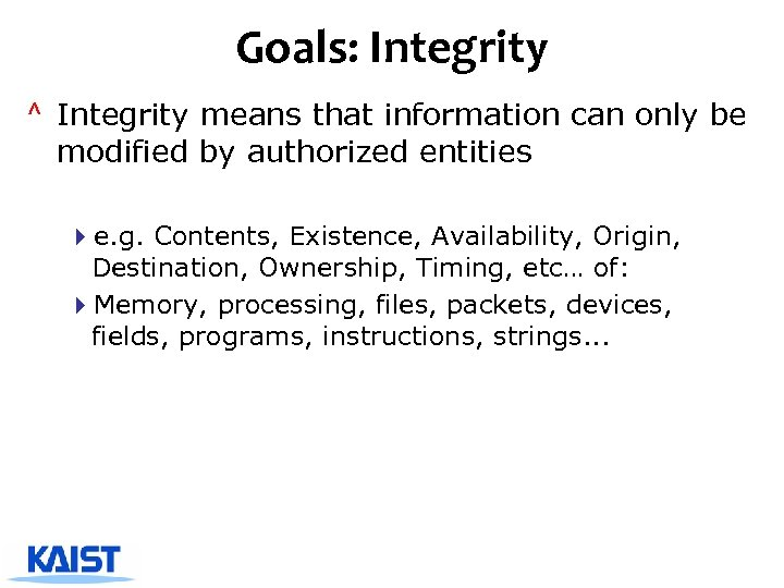 Goals: Integrity ^ Integrity means that information can only be modified by authorized entities