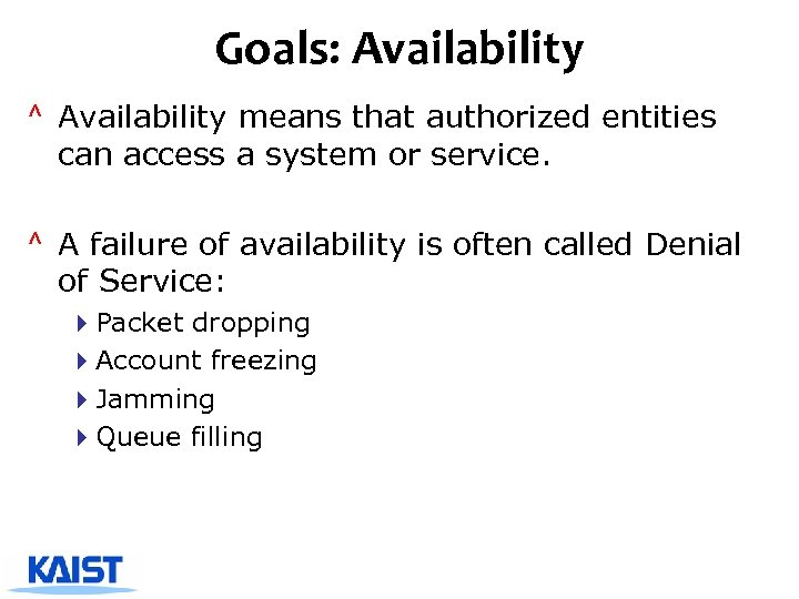 Goals: Availability ^ Availability means that authorized entities can access a system or service.