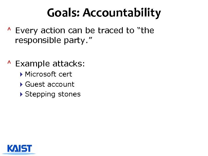"""Goals: Accountability ^ Every action can be traced to """"the responsible party. """" ^"""