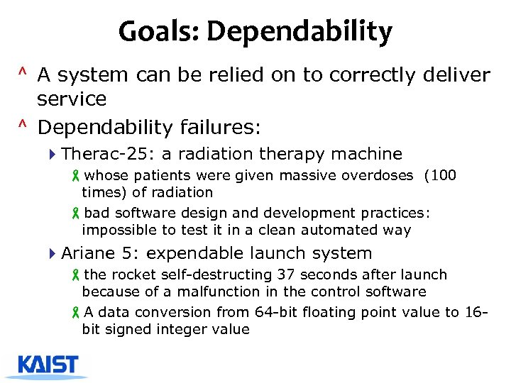 Goals: Dependability ^ A system can be relied on to correctly deliver service ^