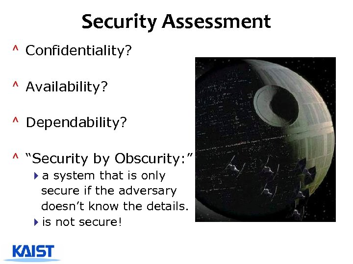 """Security Assessment ^ Confidentiality? ^ Availability? ^ Dependability? ^ """"Security by Obscurity: """" 4"""