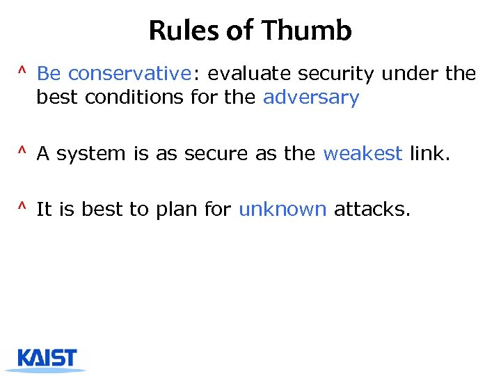 Rules of Thumb ^ Be conservative: evaluate security under the best conditions for the