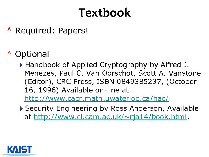 Textbook ^ Required: Papers! ^ Optional 4 Handbook of Applied Cryptography by Alfred J.