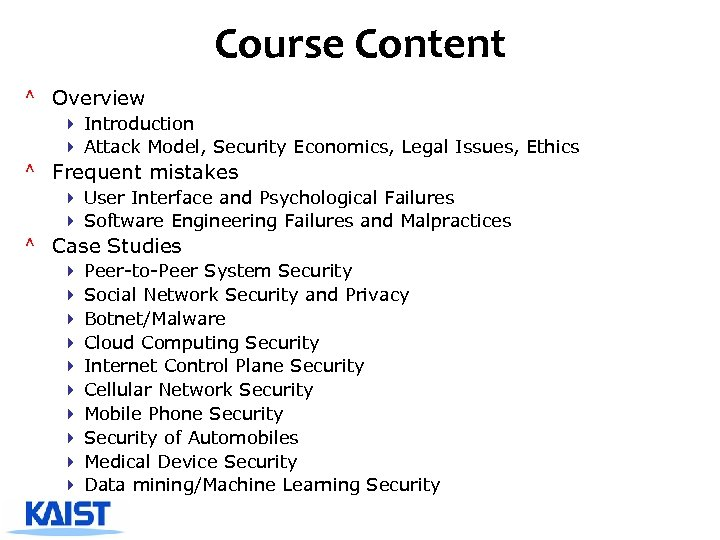 Course Content ^ Overview 4 Introduction 4 Attack Model, Security Economics, Legal Issues, Ethics