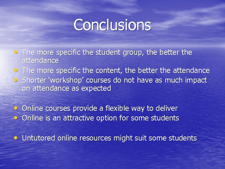 Conclusions • The more specific the student group, the better the • • attendance