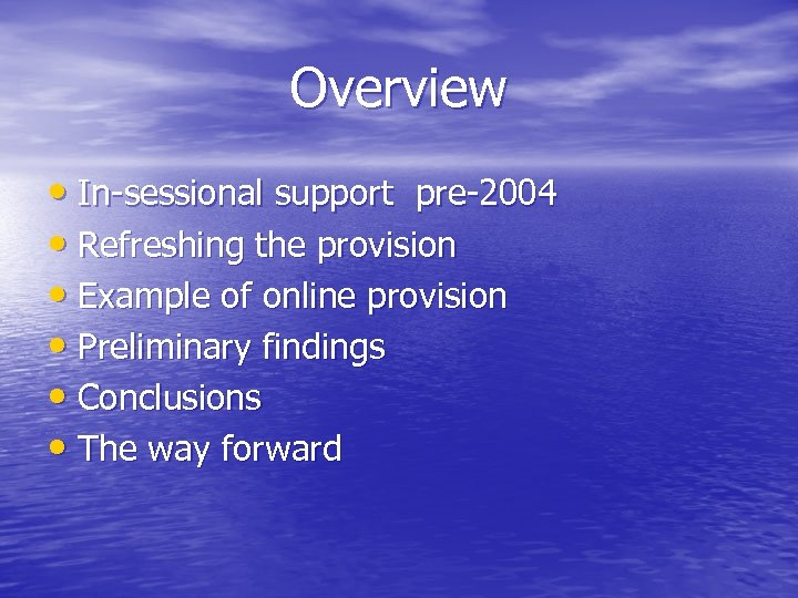 Overview • In-sessional support pre-2004 • Refreshing the provision • Example of online provision