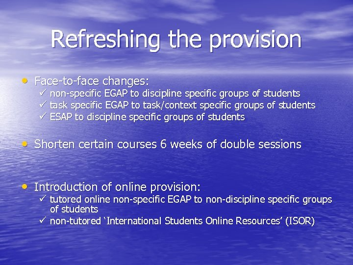 Refreshing the provision • Face-to-face changes: ü non-specific EGAP to discipline specific groups of