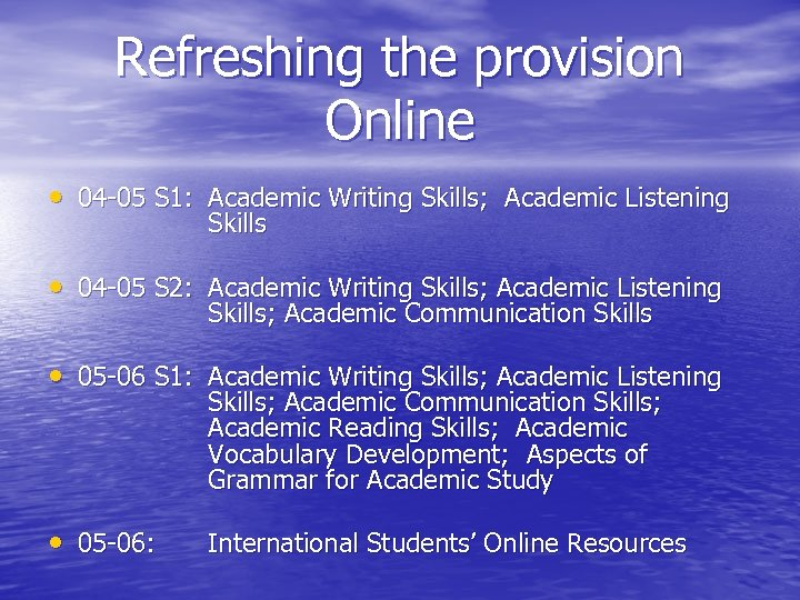 Refreshing the provision Online • 04 -05 S 1: Academic Writing Skills; Academic Listening
