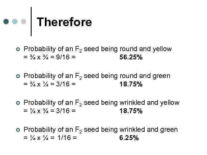 Therefore ¢ Probability of an F 2 seed being round and yellow = ¾