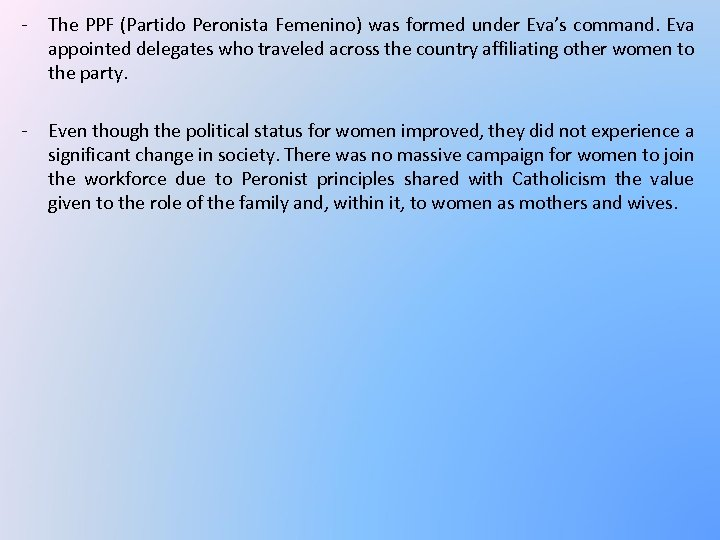 - The PPF (Partido Peronista Femenino) was formed under Eva's command. Eva appointed delegates