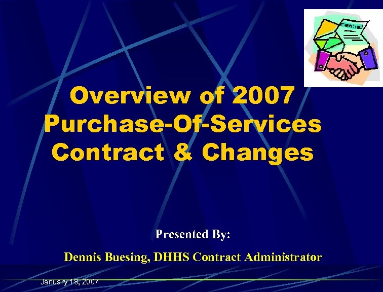 Overview of 2007 Purchase-Of-Services Contract & Changes Presented By: Dennis Buesing, DHHS Contract Administrator
