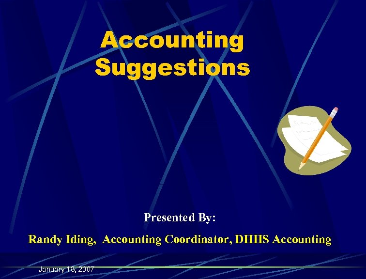 Accounting Suggestions Presented By: Randy Iding, Accounting Coordinator, DHHS Accounting January 18, 2007