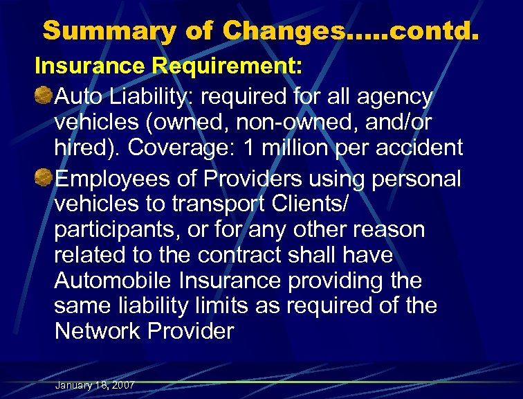 Summary of Changes…. . contd. Insurance Requirement: Auto Liability: required for all agency vehicles