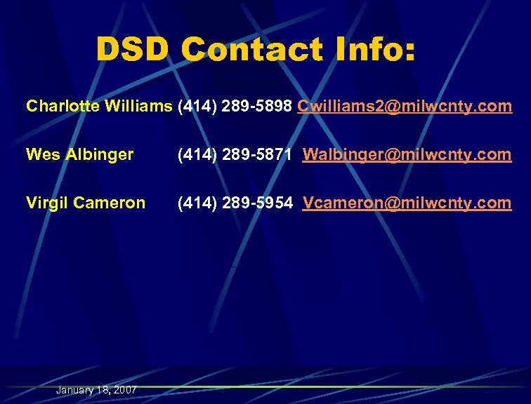 DSD Contact Info: Charlotte Williams (414) 289 -5898 Cwilliams 2@milwcnty. com Wes Albinger (414)