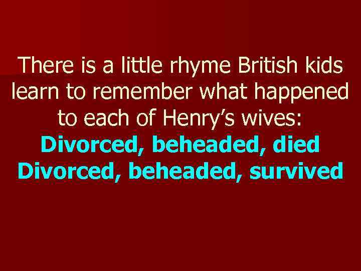 There is a little rhyme British kids learn to remember what happened to each