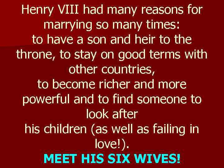 Henry VIII had many reasons for marrying so many times: to have a son
