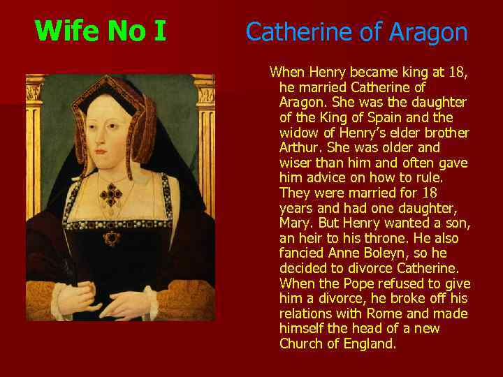 Wife No I Catherine of Aragon When Henry became king at 18, he married