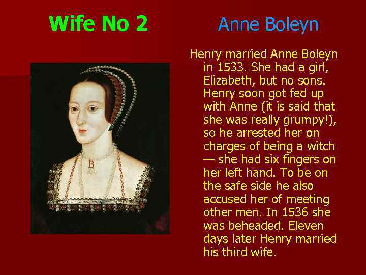 Wife No 2 Anne Boleyn Henry married Anne Boleyn in 1533. She had a