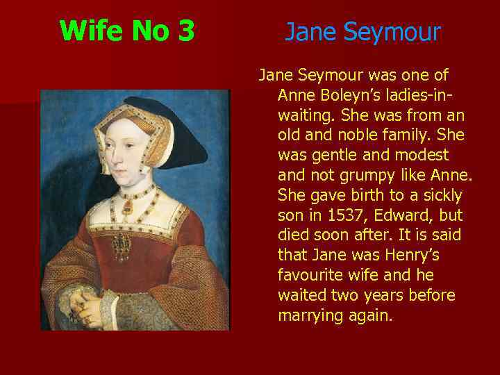 Wife No 3 Jane Seymour was one of Anne Boleyn's ladies-inwaiting. She was from