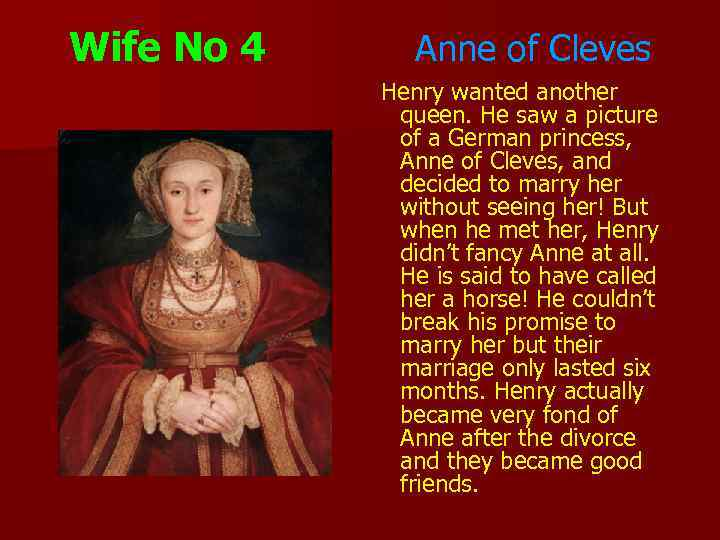 Wife No 4 Anne of Cleves Henry wanted another queen. He saw a picture