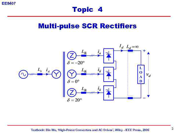EE 8407 Topic 4 Multi-pulse SCR Rectifiers Textbook: Bin Wu, 'High-Power Converters and AC