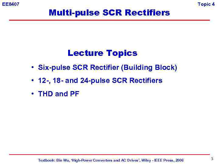 EE 8407 Multi-pulse SCR Rectifiers Topic 4 Lecture Topics • Six-pulse SCR Rectifier (Building