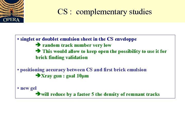 CS : complementary studies • singlet or doublet emulsion sheet in the CS enveloppe