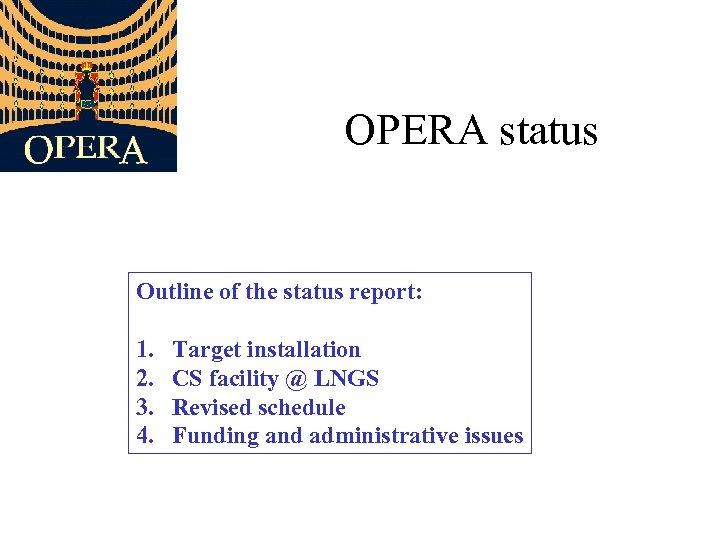 OPERA status Outline of the status report: 1. 2. 3. 4. Target installation CS
