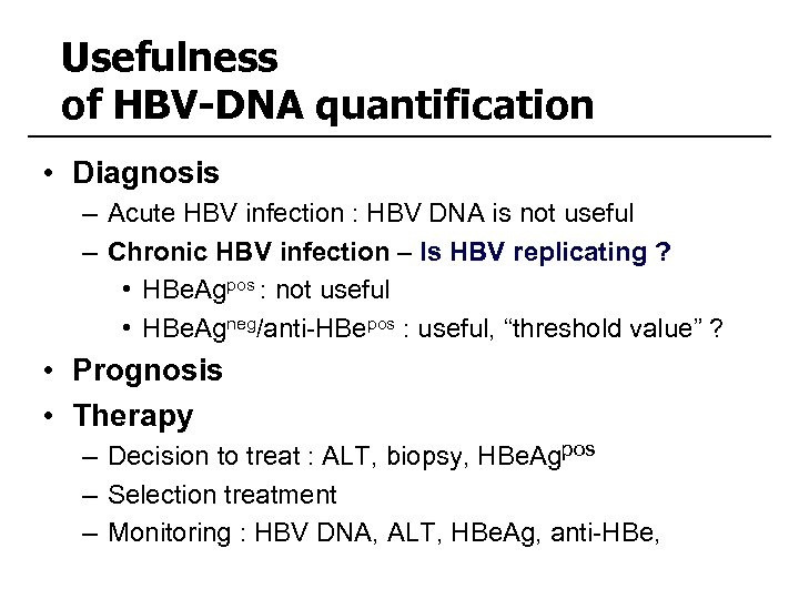 Usefulness of HBV-DNA quantification • Diagnosis – Acute HBV infection : HBV DNA is