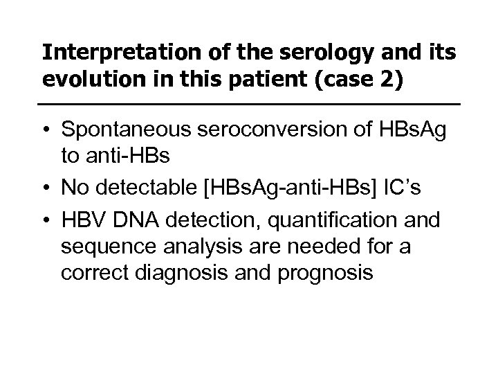 Interpretation of the serology and its evolution in this patient (case 2) • Spontaneous