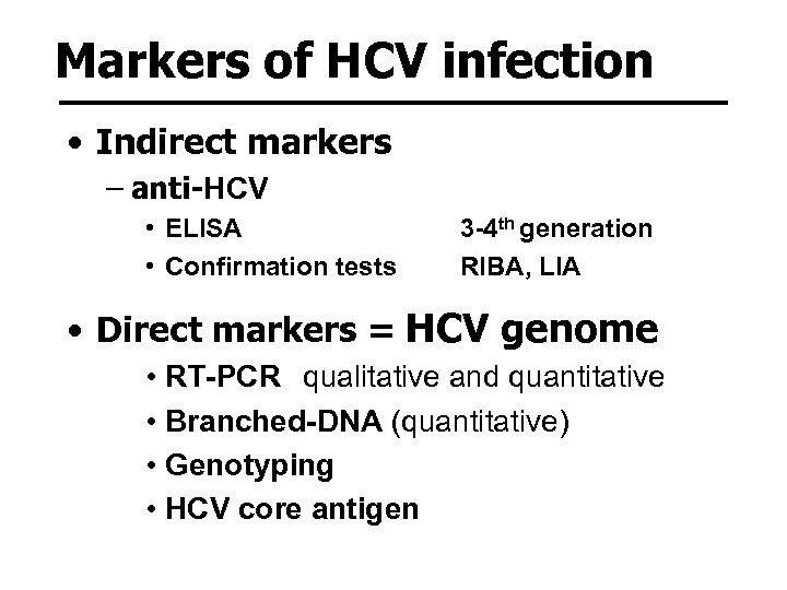 Markers of HCV infection • Indirect markers – anti-HCV • ELISA • Confirmation tests