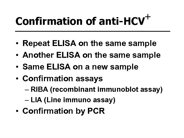 + Confirmation of anti-HCV • • Repeat ELISA on the sample Another ELISA on
