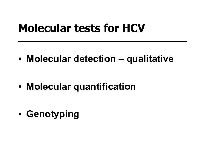 Molecular tests for HCV • Molecular detection – qualitative • Molecular quantification • Genotyping