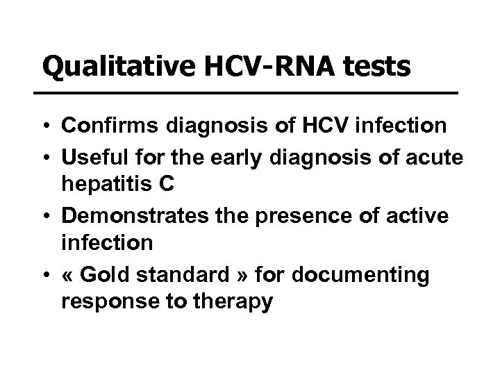 Qualitative HCV-RNA tests • Confirms diagnosis of HCV infection • Useful for the early