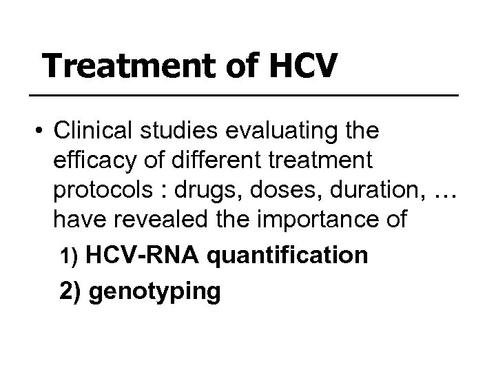 Treatment of HCV • Clinical studies evaluating the efficacy of different treatment protocols :