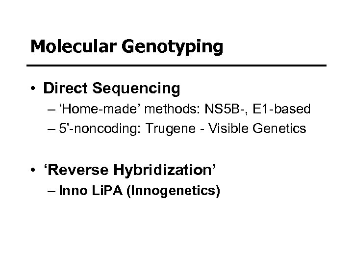 Molecular Genotyping • Direct Sequencing – 'Home-made' methods: NS 5 B-, E 1 -based