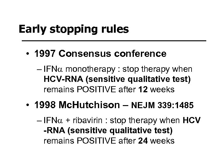 Early stopping rules • 1997 Consensus conference – IFNa monotherapy : stop therapy when