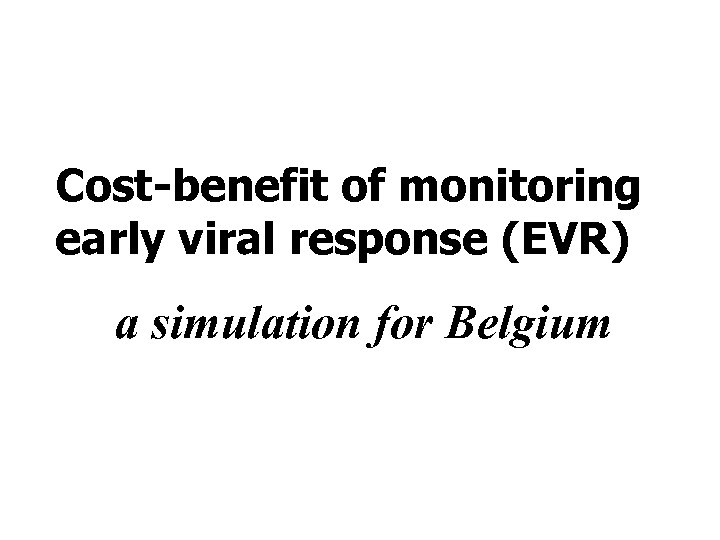 Cost-benefit of monitoring early viral response (EVR) a simulation for Belgium