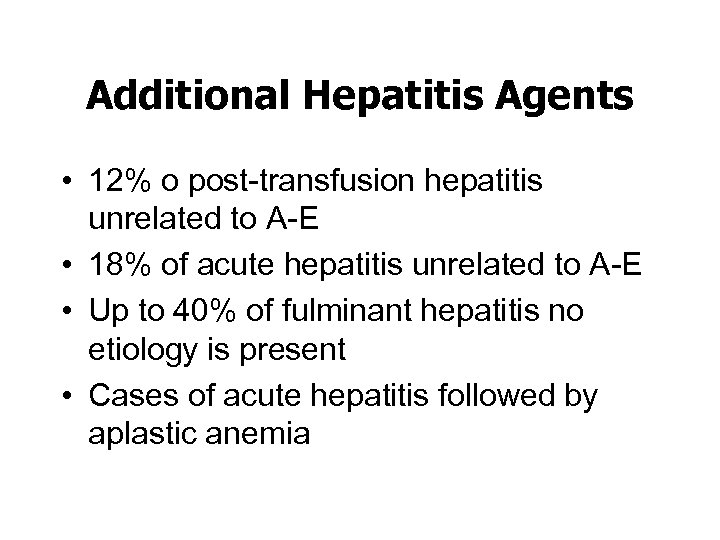 Additional Hepatitis Agents • 12% o post-transfusion hepatitis unrelated to A-E • 18% of
