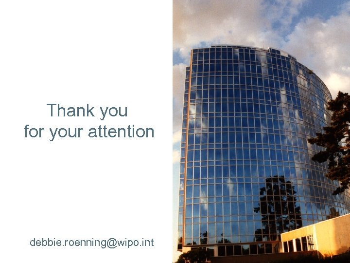 Thank you for your attention debbie. roenning@wipo. int