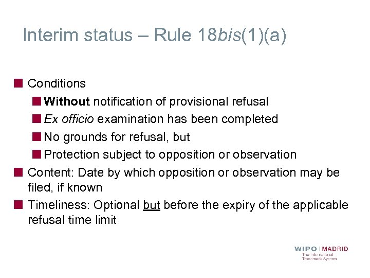 Interim status – Rule 18 bis(1)(a) Conditions Without notification of provisional refusal Ex officio