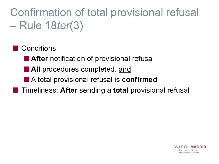 Confirmation of total provisional refusal – Rule 18 ter(3) Conditions After notification of provisional