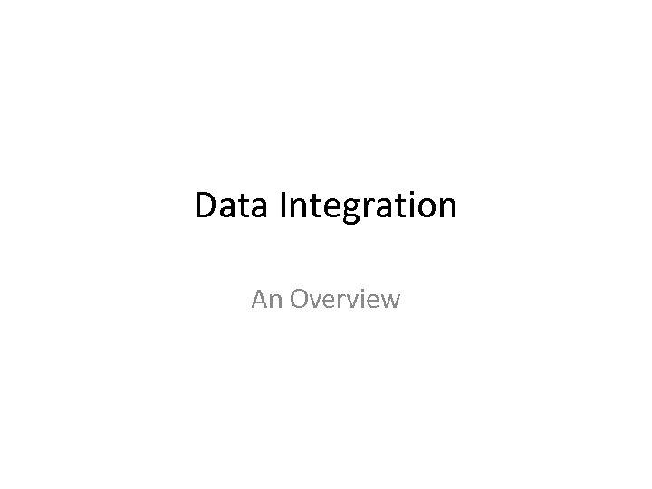 Data Integration An Overview