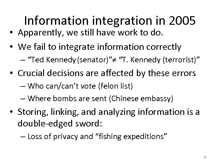 Information integration in 2005 • Apparently, we still have work to do. • We