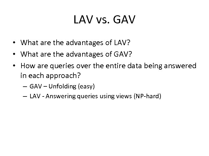 LAV vs. GAV • What are the advantages of LAV? • What are the